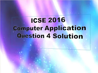 Computer Application Question 4 Solution ICSE 2016