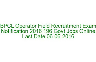 BPCL Operator Field Recruitment Exam Notification 2016 196 Govt Jobs Online  Last Date 06-06-2016