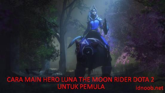 Cara main Hero luna Dota 2 Untuk Pemula