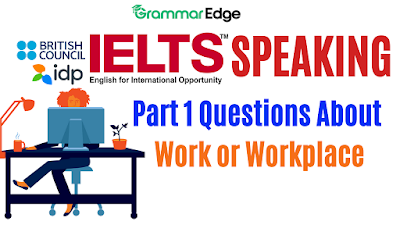 IELTS Speaking Questions About Work or Workplace