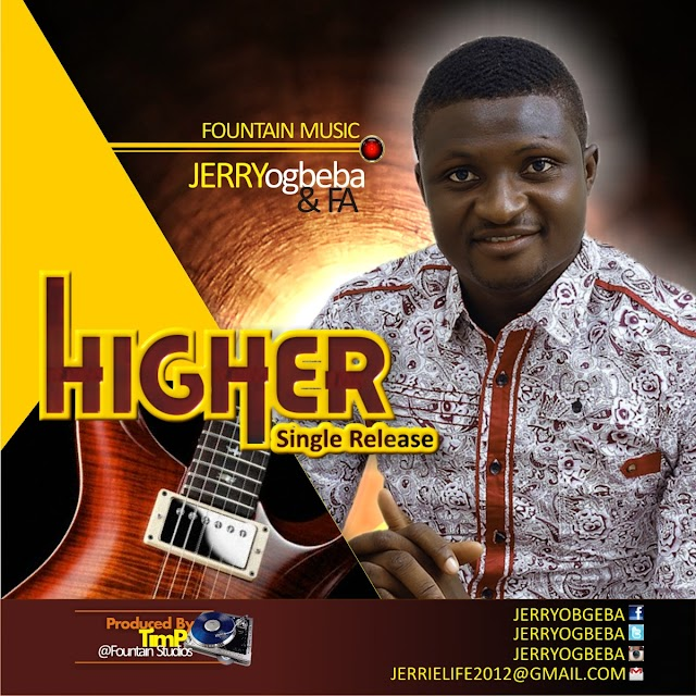 "NEW SINGLE ""HIGHER"" by Jerry Ogbeba & Fresh Anointing"