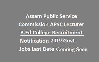 APSC Lecturer in B. Ed Recruitment 2020 Notification Apply Online for apsc.nic.in