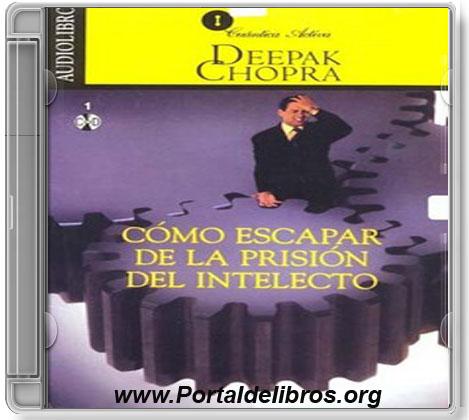 Cómo Escapar de la Prisión del Intelecto – Deepak Chopra [ AudioLibro ]