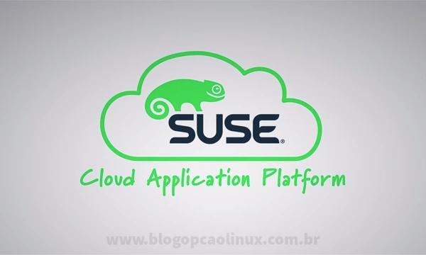 SUSE Cloud Application Platform - A mais nova e moderna plataforma para desenvolvimento de aplicativos e grupos de operações da SUSE