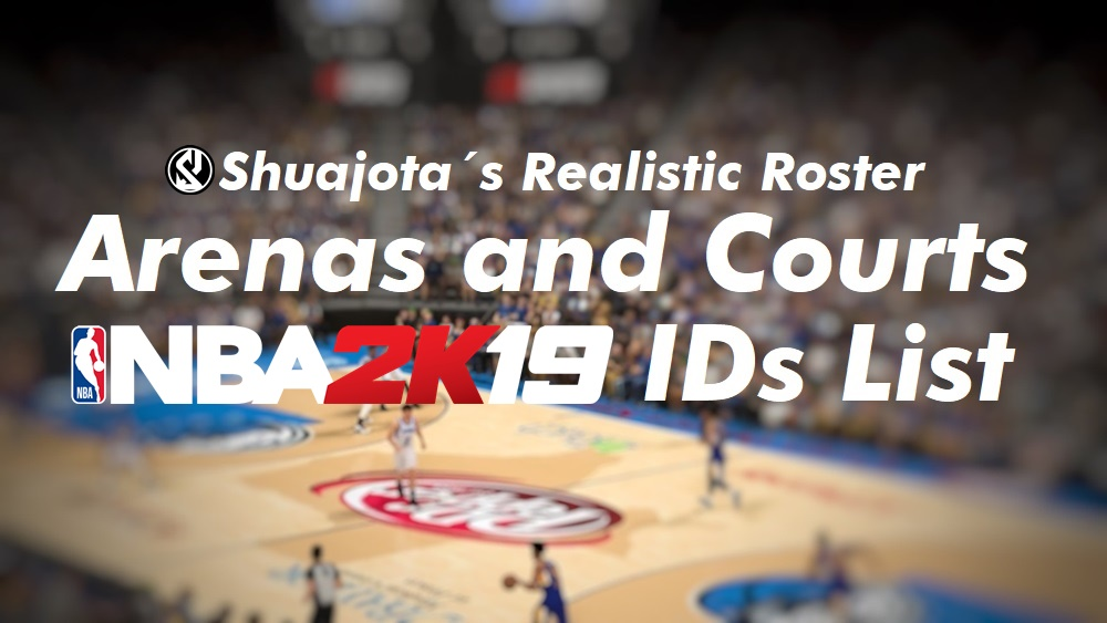 6a1e9b066a3 NBA 2K19 - Arenas & Courts IDs List for Shuajota´s Realistic Roster ...