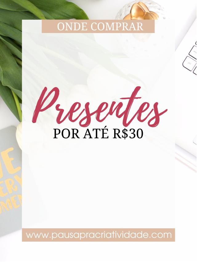 Presentes baratos por até 30 reais