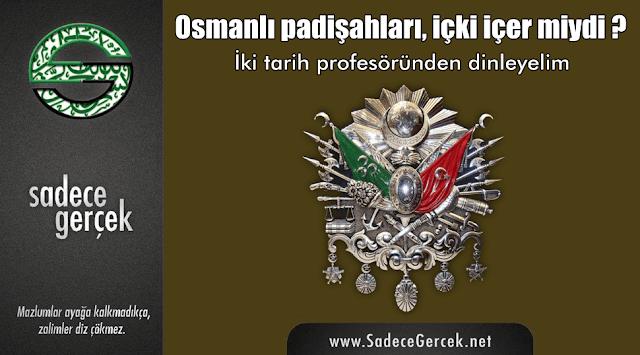 Osmanlı padişahları, içki içer miydi?