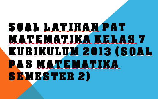 Soal Latihan Pat Matematika Kelas 7 Kurikulum 2013 Tahun 2020 Soal Pas Matematika Semester 2 Idn Paperplane