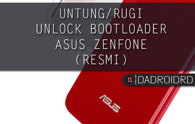 Kelebihan dan Kekurangan UBL Asus Zenfone, Kekurangan kelebihan unlock bootloader di Smartphone Asus
