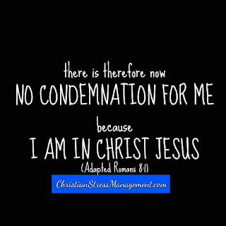 There is therefore now no condemnation for me because I am in Christ Jesus Romans 8:1
