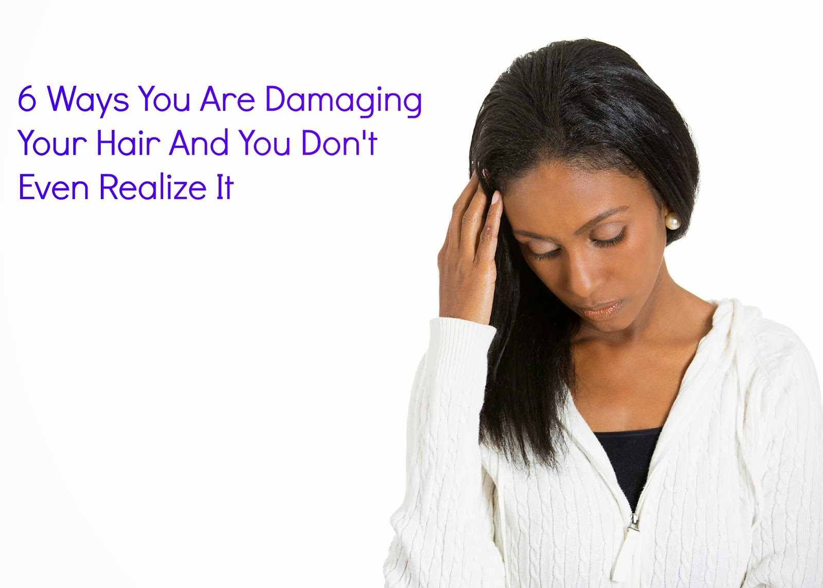 6 Ways You Are Damaging Your Hair And You Don't Even Realize It