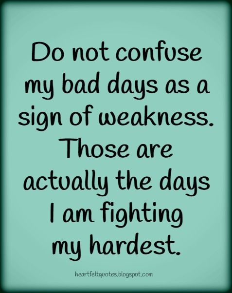 Do Not Confuse My Bad Days As A Sign Of Weakness