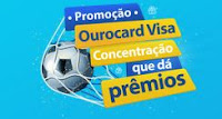 Promoção Ourocard Visa Concentração que dá prêmios! ourocardvisaegol.com.br