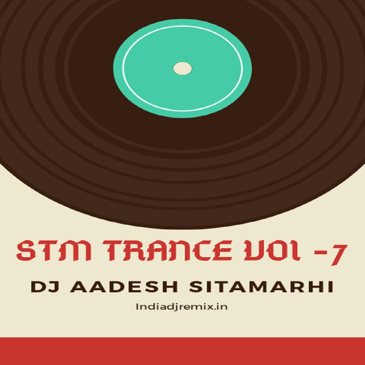 STM TRANCE VOL.07 - DJ AADESH SITAMARHI
