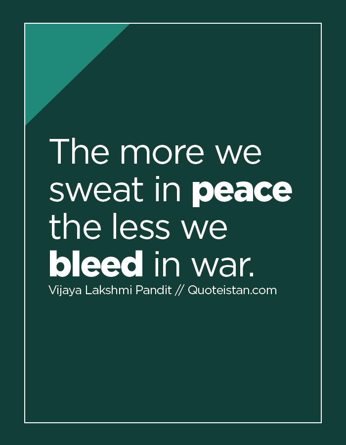 The more we sweat in peace the less we bleed in war.