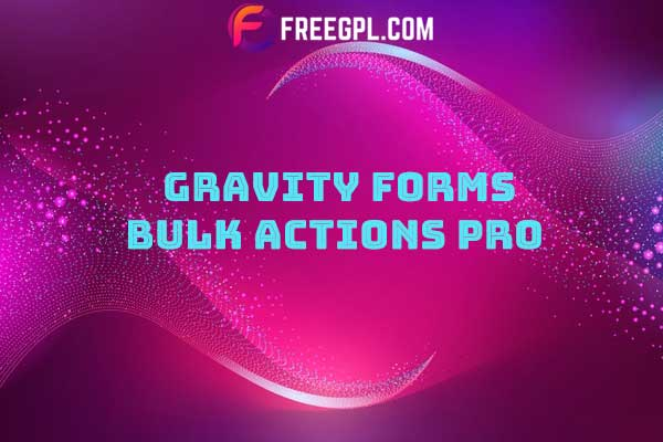 Gravity Forms Bulk Actions Pro Nulled Download Free