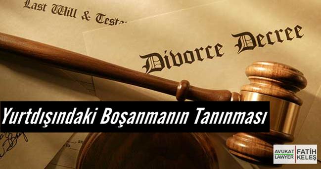 Yurtdışında Boşanmanın Türkiye'de Tanınması!