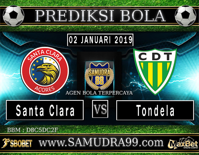 PREDIKSI BOLA JITU SAMUDRA88 ANTARA SANTA CLARA VS TONDELA 02 JANUARI 2019