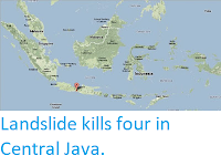 http://sciencythoughts.blogspot.co.uk/2013/12/landslide-kills-four-in-central-java.html