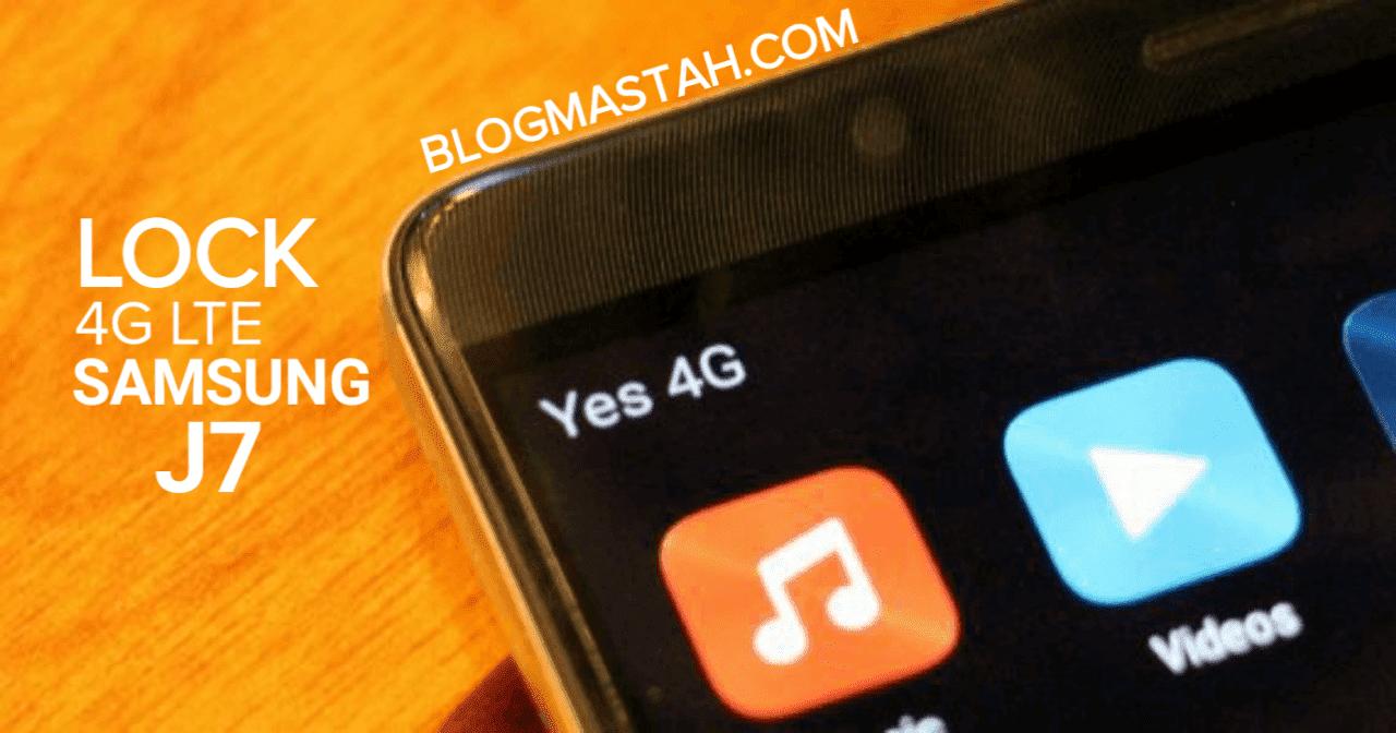 Cara Lock 4G LTE Samsung J7 Tanpa ROOT - Blogmastah