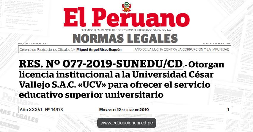 RES. Nº 077-2019-SUNEDU/CD - Otorgan licencia institucional a la Universidad César Vallejo S.A.C. para ofrecer el servicio educativo superior universitario - www.sunedu.gob.pe