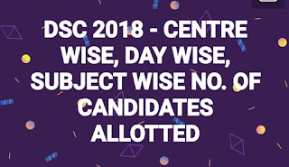 DSC 2018 - CENTRE WISE, DAY WISE, SUBJECT WISE NO. OF CANDIDATES ALLOTTED
