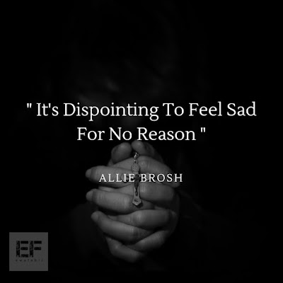 It's dispointing to feel sad for no reason