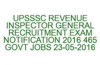 UPSSSC REVENUE INSPECTOR GENERAL RECRUITMENT EXAM NOTIFICATION 2016 465 GOVT JOBS LAST DATE 23-05-2016