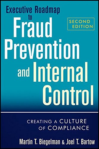 Executive Roadmap to Fraud Prevention and Internal Control  Creating a Culture of Compliance by Martin T. Biegelman and Joel T. Bartow