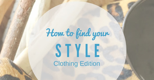 How to find your Style: Clothing Edition