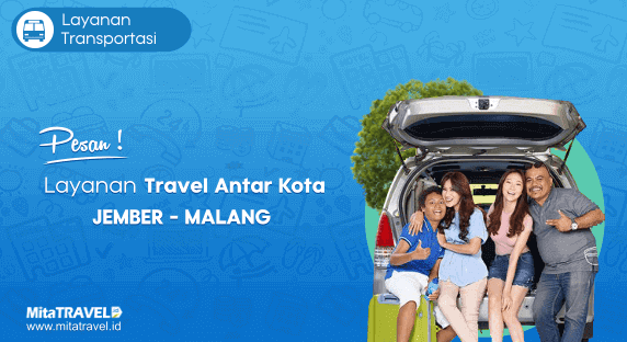 Cek Jadwal, Harga dan Pesan Tiket Travel Jember Malang Murah di MitaTRAVEL