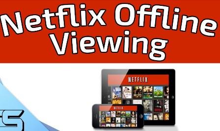 Netflix Added Downloading option to Watch Netflix offline on