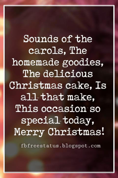 Merry Christmas Wishes, Sounds of the carols, The homemade goodies, The delicious Christmas cake, Is all that make, This occasion so special today, Merry Christmas!