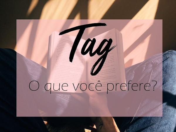 [TAG] O que você prefere