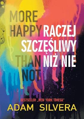 """""""More Happy Than Not. Raczej szczęśliwy niż nie"""" Adam Silvera"""