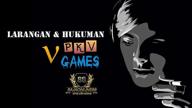 Larangan dan Hukuman Pada Situs PKV Games