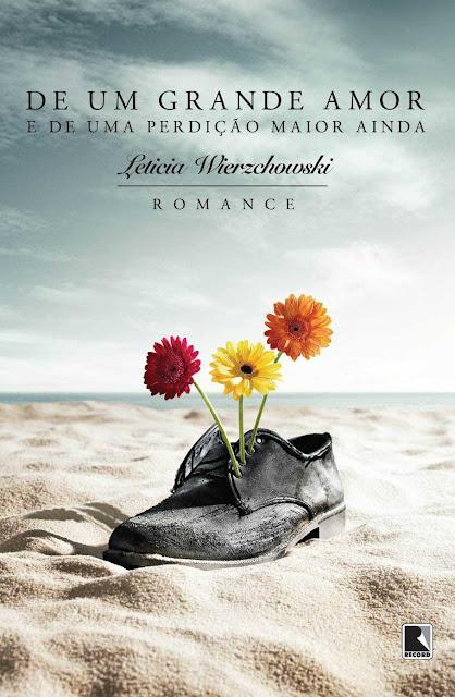 De um grande amor e de uma perdição maior ainda - Leticia Wierzchowski