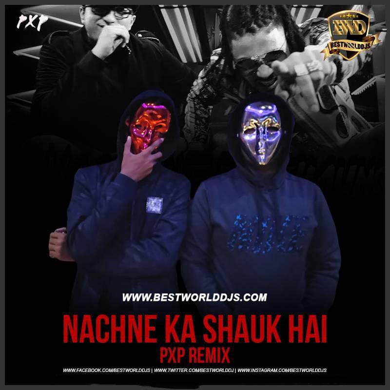 Nachne Ka Shauk Hai Remix PXP