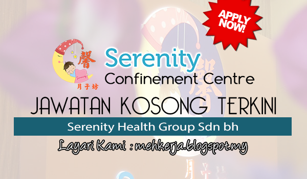 Jawatan Kosong Terkini 2017 di Serenity Health Group Sdn Bhd mehkerja