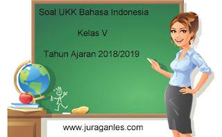 Contoh Soal UKK / UAS 2 Bahasa Indonesia Kelas 5 Terbaru Tahun Ajaran 2018/2019