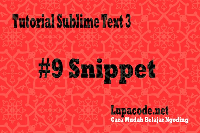 Tutorial Menggunakan Sublime Text 3 Snippet