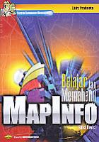 Judul Buku : Sistem Informasi Geografis: Belajar dan Memahami MapInfo