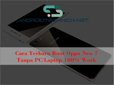 Cara Terbaru Root Oppo Neo 7 Tanpa PC 100% Work