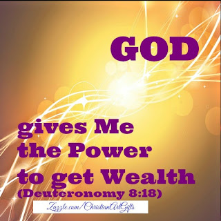 God gives me the power to get wealth Deuteronomy 8:18