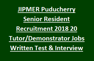 JIPMER Puducherry Senior Resident Recruitment 2018 20 Tutor Demonstrator Govt Jobs Written Test & Interview
