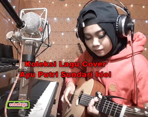 Kumpulan Lagu Cover Ayu Putri Sundari Mp3 Terbaru 2018 Lengkap Full Rar,Ayu Putri Sundari, Indonesian Idol, Lagu Cover,