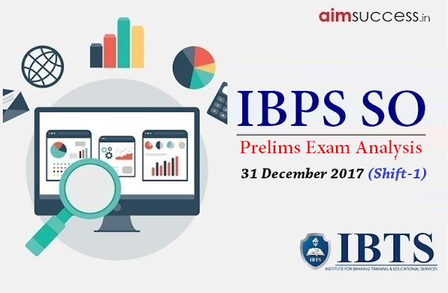 IBPS SO Prelims Exam Analysis 31 December 2017 (Shift-1)