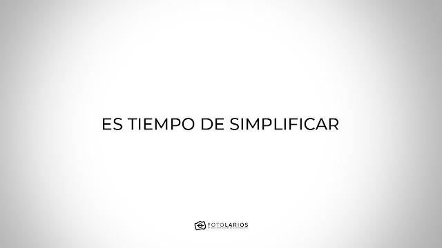 Es tiempo de simplificar