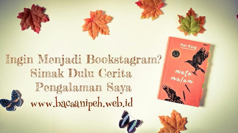 Ingin Menjadi Bookstagram? Simak Dulu Cerita Pengalaman Saya