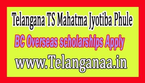 Telangana TS Mahatma Jyotiba Phule BC Overseas scholarships 2016-2017